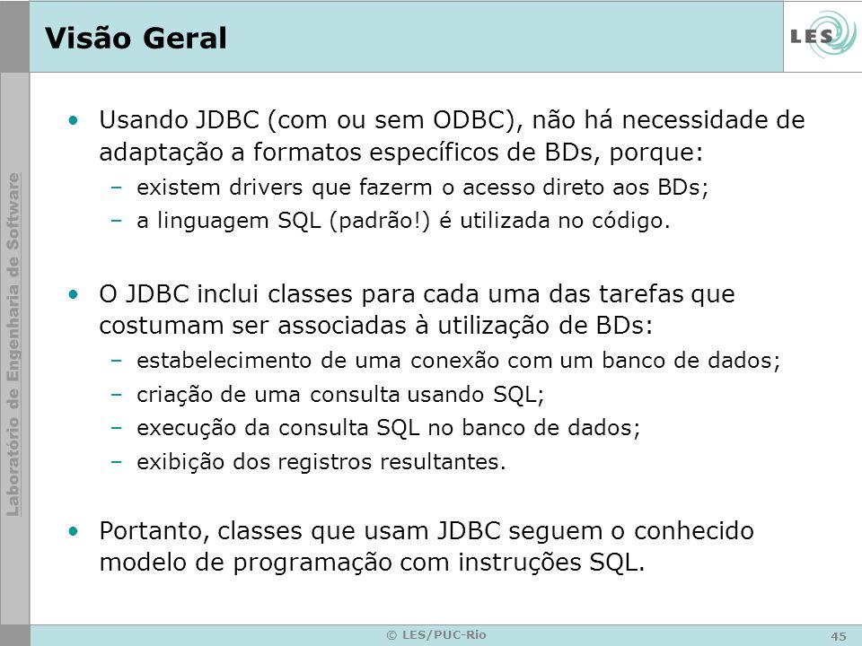 45 © LES/PUC-Rio Visão Geral Usando JDBC (com ou sem ODBC), não há necessidade de adaptação a formatos específicos de BDs, porque: –existem drivers qu