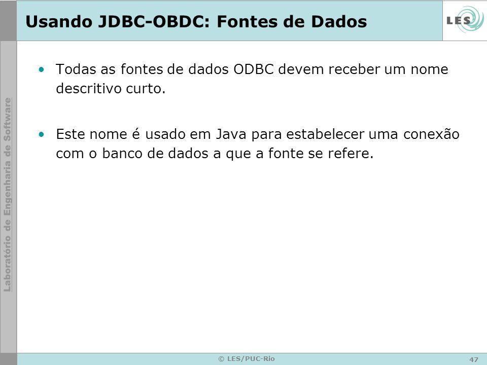47 © LES/PUC-Rio Usando JDBC-OBDC: Fontes de Dados Todas as fontes de dados ODBC devem receber um nome descritivo curto. Este nome é usado em Java par
