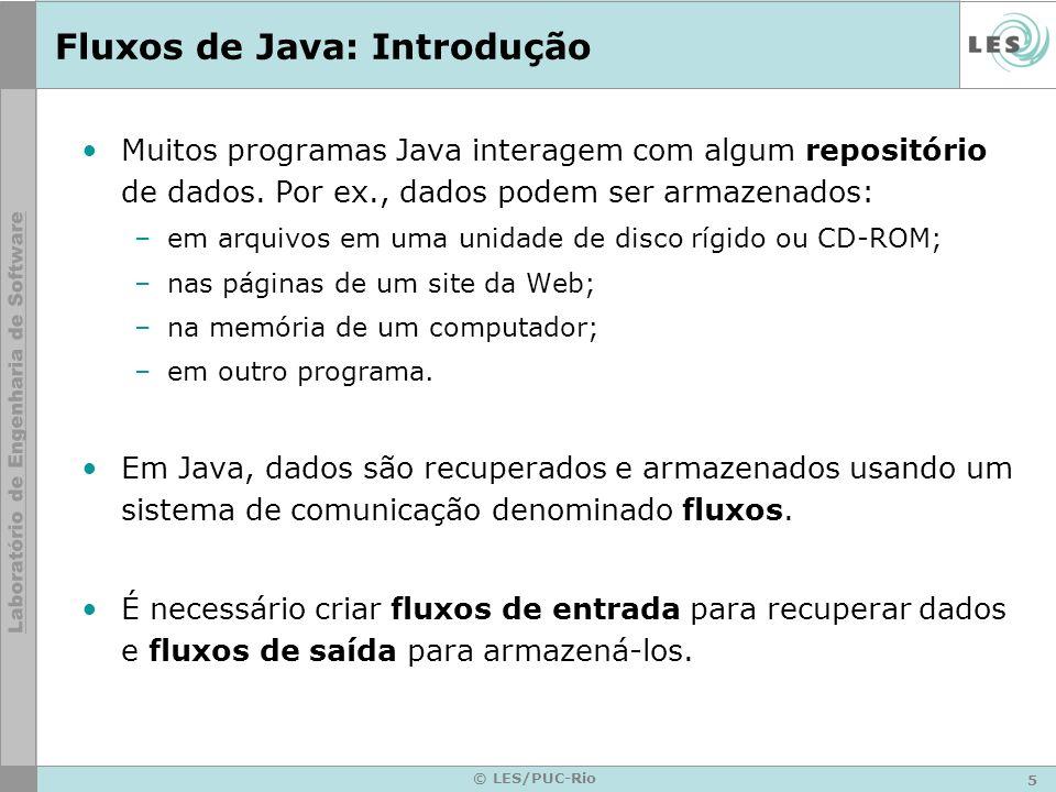 6 © LES/PUC-Rio Fluxos de Java: Introdução Para obter dados, um programa abre um stream em uma fonte de dados (um arquivo, memória, um socket) e lê os dados seqüencialmente.