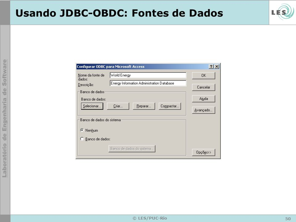 50 © LES/PUC-Rio Usando JDBC-OBDC: Fontes de Dados