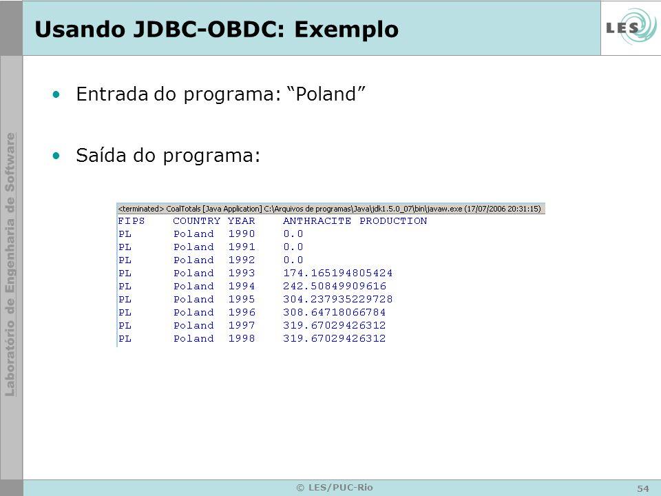 54 © LES/PUC-Rio Usando JDBC-OBDC: Exemplo Entrada do programa: Poland Saída do programa: