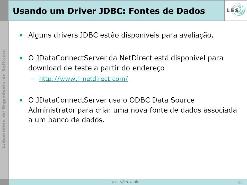 55 © LES/PUC-Rio Usando um Driver JDBC: Fontes de Dados Alguns drivers JDBC estão disponíveis para avaliação. O JDataConnectServer da NetDirect está d