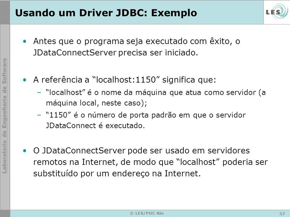 57 © LES/PUC-Rio Usando um Driver JDBC: Exemplo Antes que o programa seja executado com êxito, o JDataConnectServer precisa ser iniciado. A referência