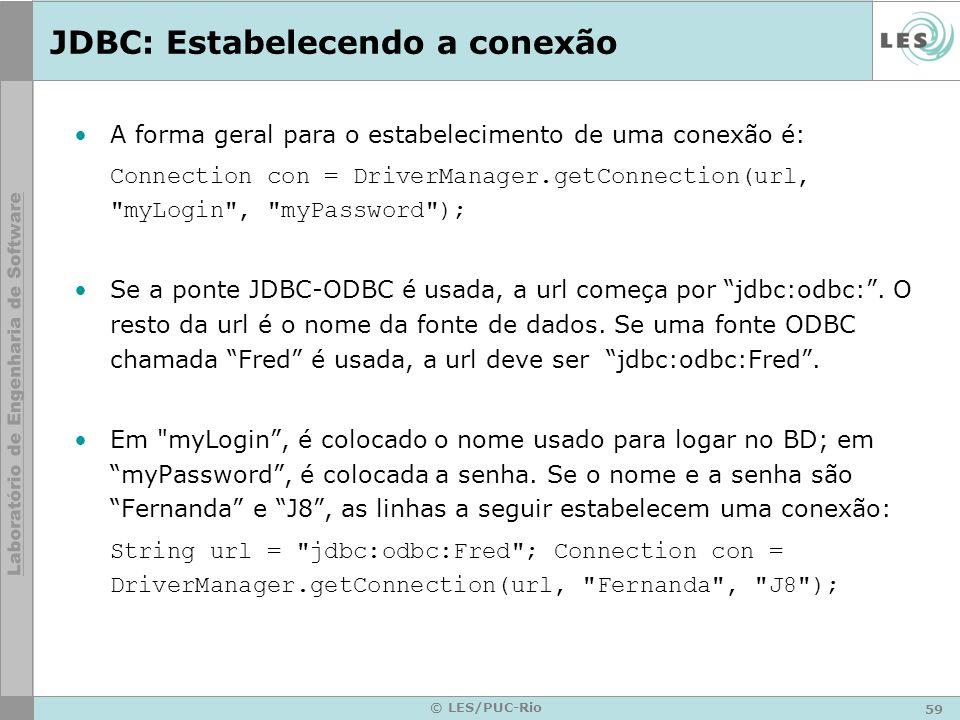 59 © LES/PUC-Rio JDBC: Estabelecendo a conexão A forma geral para o estabelecimento de uma conexão é: Connection con = DriverManager.getConnection(url