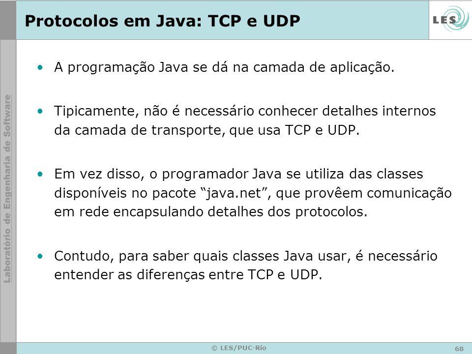 68 © LES/PUC-Rio Protocolos em Java: TCP e UDP A programação Java se dá na camada de aplicação. Tipicamente, não é necessário conhecer detalhes intern