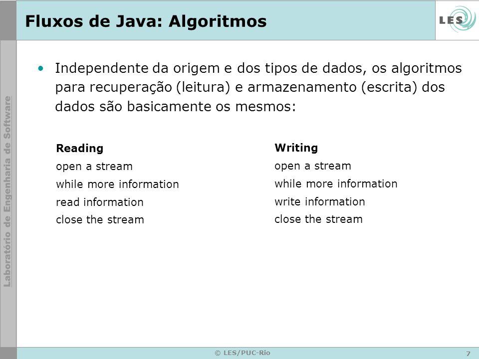 18 © LES/PUC-Rio Fluxos de Entrada: Writer e OutputStream No caso de um fluxo de saída, é criado primeiro um objeto associado ao destino dos dados.