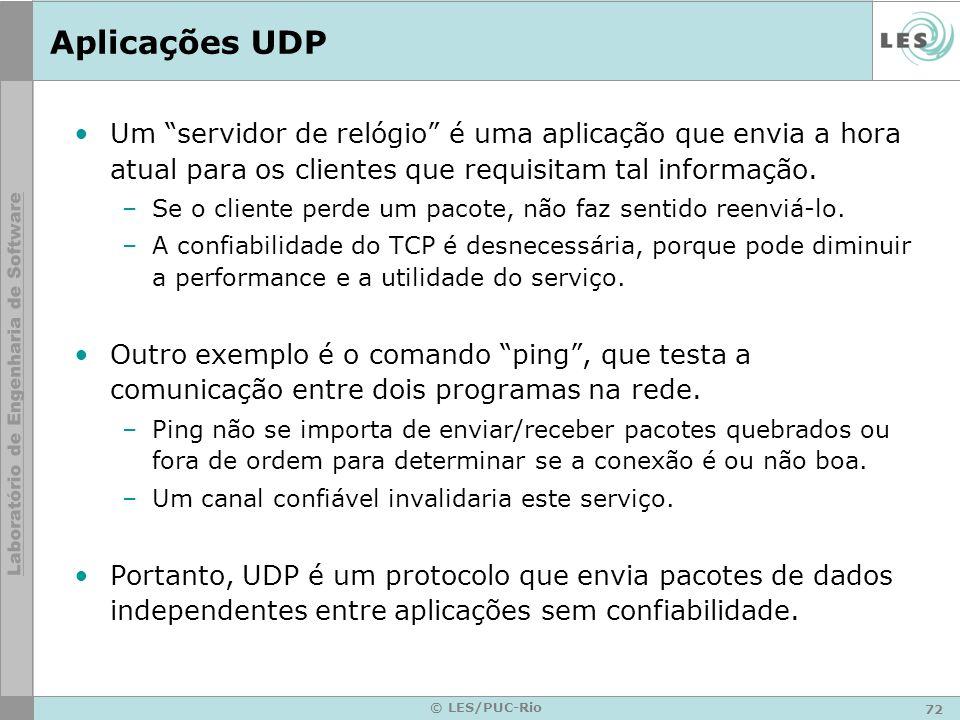 72 © LES/PUC-Rio Aplicações UDP Um servidor de relógio é uma aplicação que envia a hora atual para os clientes que requisitam tal informação. –Se o cl