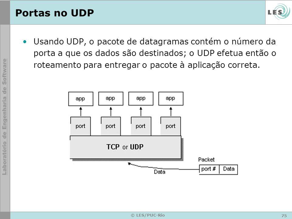 75 © LES/PUC-Rio Portas no UDP Usando UDP, o pacote de datagramas contém o número da porta a que os dados são destinados; o UDP efetua então o roteame