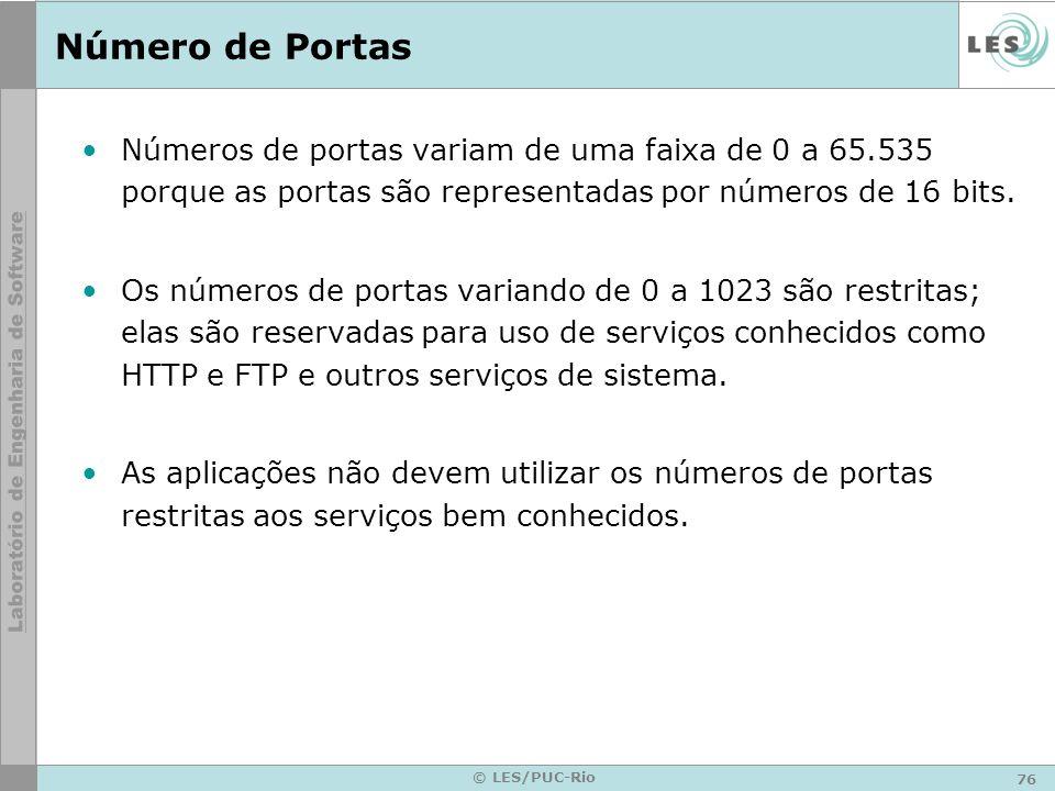 76 © LES/PUC-Rio Número de Portas Números de portas variam de uma faixa de 0 a 65.535 porque as portas são representadas por números de 16 bits. Os nú