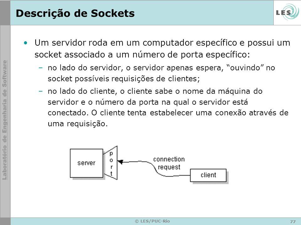 77 © LES/PUC-Rio Descrição de Sockets Um servidor roda em um computador específico e possui um socket associado a um número de porta específico: –no l