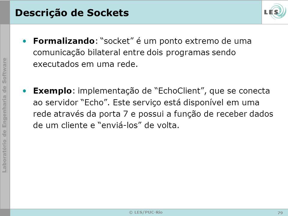 79 © LES/PUC-Rio Descrição de Sockets Formalizando: socket é um ponto extremo de uma comunicação bilateral entre dois programas sendo executados em um