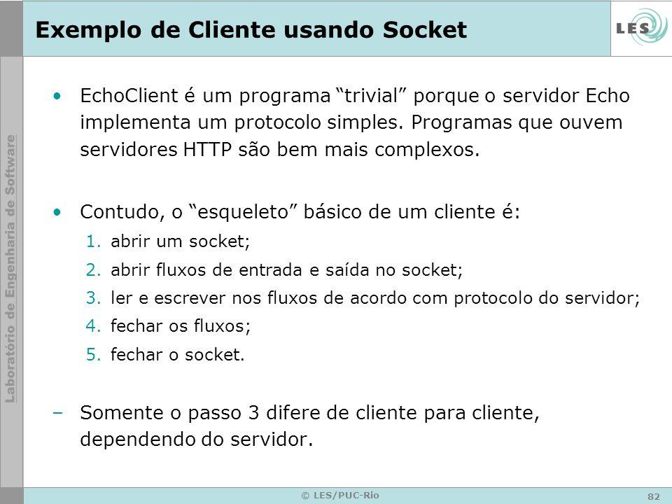 82 © LES/PUC-Rio Exemplo de Cliente usando Socket EchoClient é um programa trivial porque o servidor Echo implementa um protocolo simples. Programas q