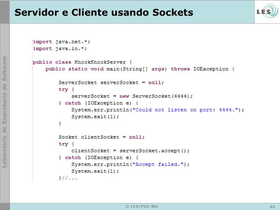 83 © LES/PUC-Rio Servidor e Cliente usando Sockets