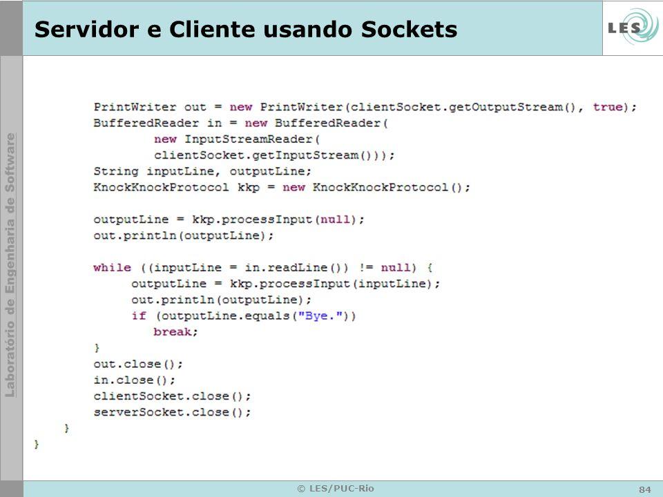 84 © LES/PUC-Rio Servidor e Cliente usando Sockets