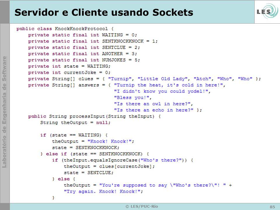 85 © LES/PUC-Rio Servidor e Cliente usando Sockets