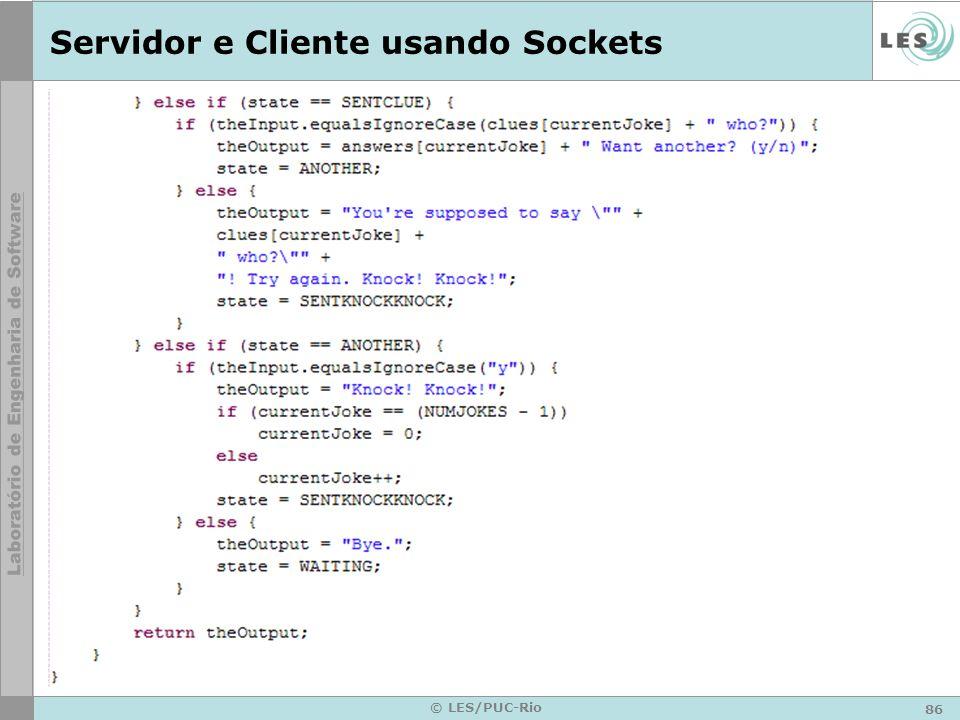 86 © LES/PUC-Rio Servidor e Cliente usando Sockets
