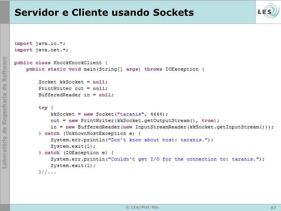 87 © LES/PUC-Rio Servidor e Cliente usando Sockets