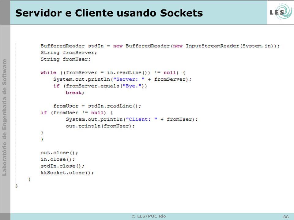 88 © LES/PUC-Rio Servidor e Cliente usando Sockets