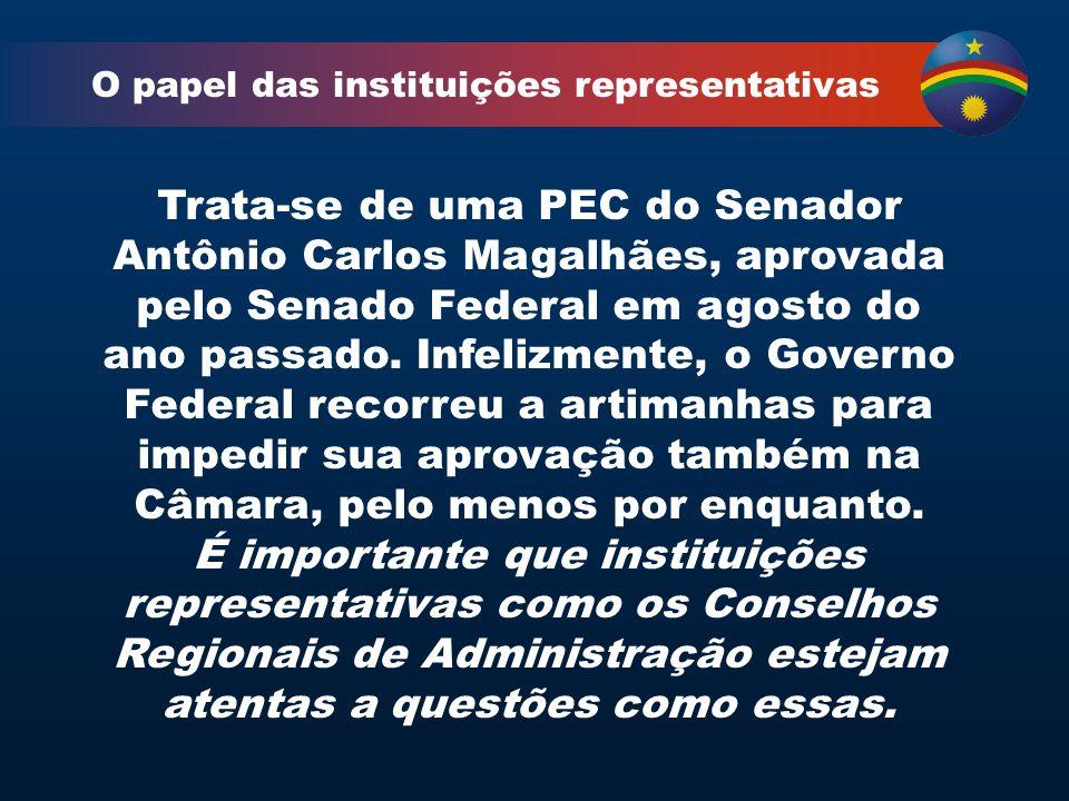 O papel das instituições representativas Trata-se de uma PEC do Senador Antônio Carlos Magalhães, aprovada pelo Senado Federal em agosto do ano passado.