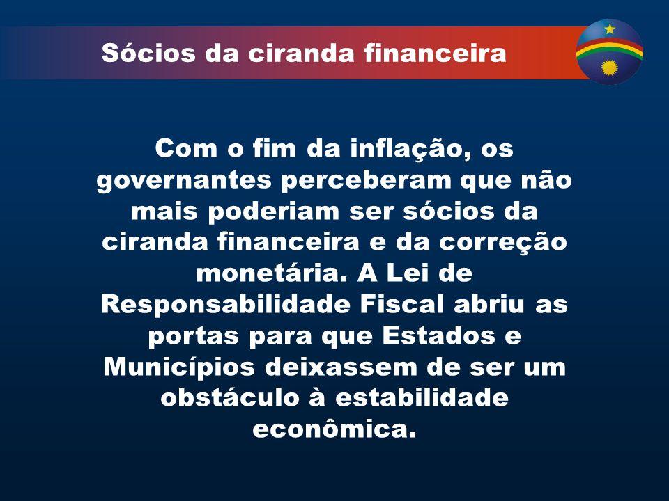 Sócios da ciranda financeira Com o fim da inflação, os governantes perceberam que não mais poderiam ser sócios da ciranda financeira e da correção monetária.