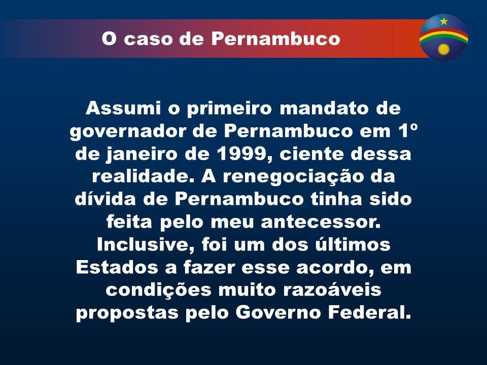 O caso de Pernambuco Assumi o primeiro mandato de governador de Pernambuco em 1º de janeiro de 1999, ciente dessa realidade.