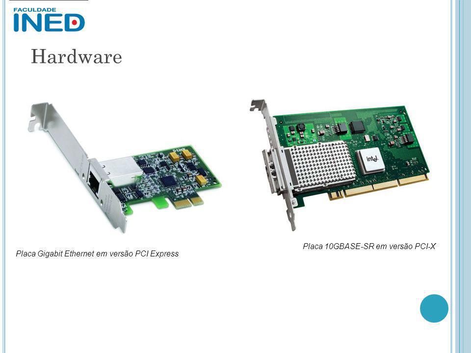 Hardware Placa Gigabit Ethernet em versão PCI Express Placa 10GBASE-SR em versão PCI-X