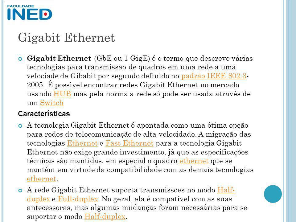 Gigabit Ethernet Gigabit Ethernet (GbE ou 1 GigE) é o termo que descreve várias tecnologias para transmissão de quadros em uma rede a uma velociade de