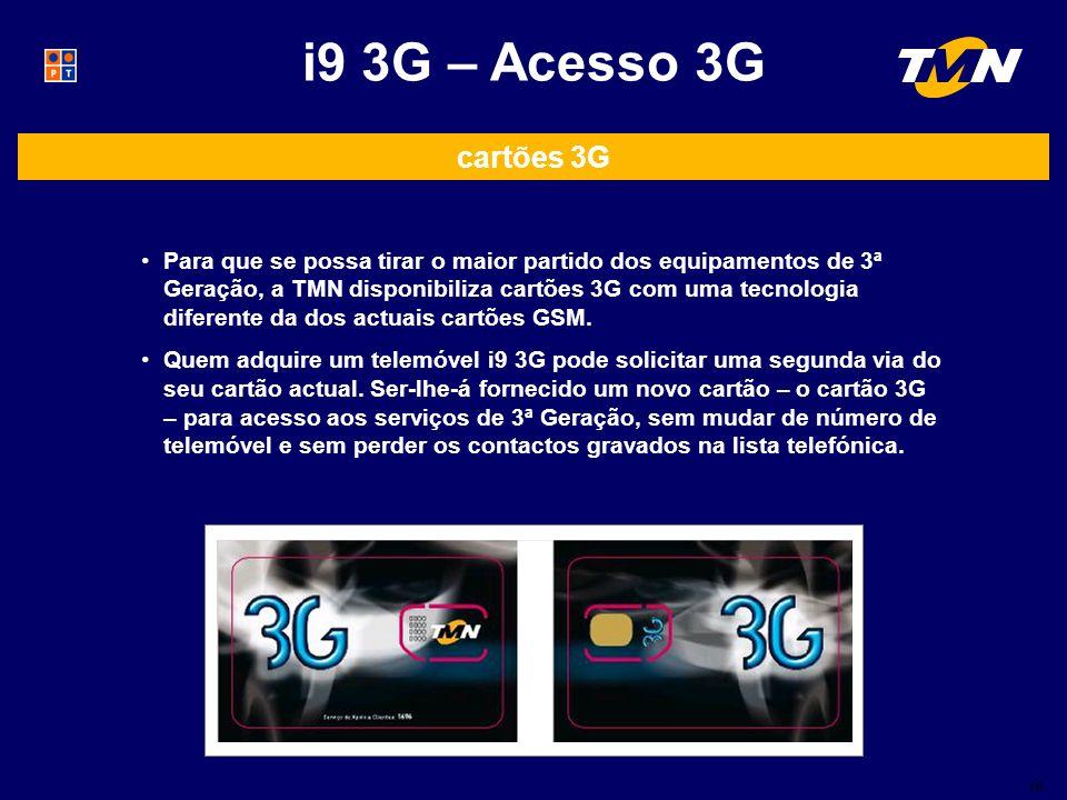 10 i9 3G – Acesso 3G Para que se possa tirar o maior partido dos equipamentos de 3ª Geração, a TMN disponibiliza cartões 3G com uma tecnologia diferente da dos actuais cartões GSM.