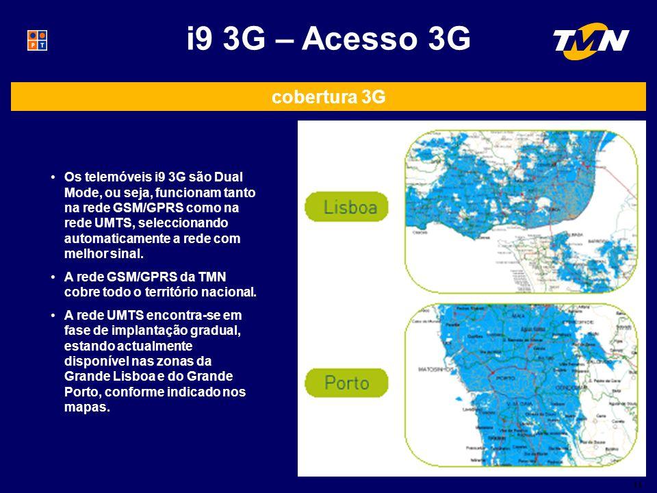 11 i9 3G – Acesso 3G Os telemóveis i9 3G são Dual Mode, ou seja, funcionam tanto na rede GSM/GPRS como na rede UMTS, seleccionando automaticamente a rede com melhor sinal.
