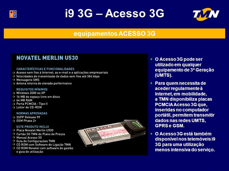 14 i9 3G – Acesso 3G equipamentos ACESSO 3G O Acesso 3G pode ser utilizado em qualquer equipamento de 3ª Geração (UMTS).
