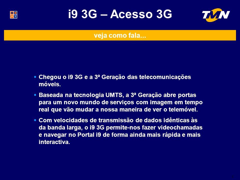 5 veja como fala...Chegou o i9 3G e a 3ª Geração das telecomunicações móveis.