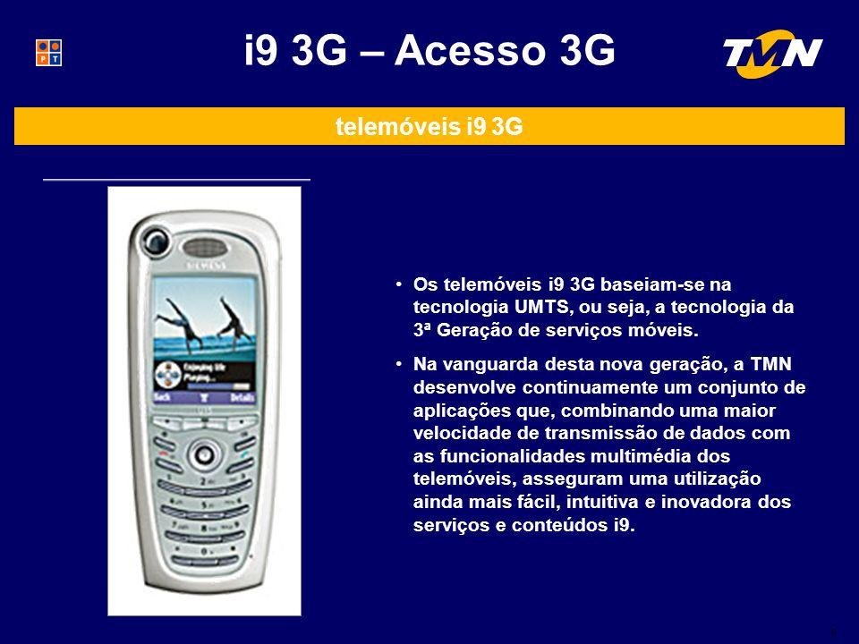 9 i9 3G – Acesso 3G telemóveis i9 3G Os telemóveis i9 3G baseiam-se na tecnologia UMTS, ou seja, a tecnologia da 3ª Geração de serviços móveis.
