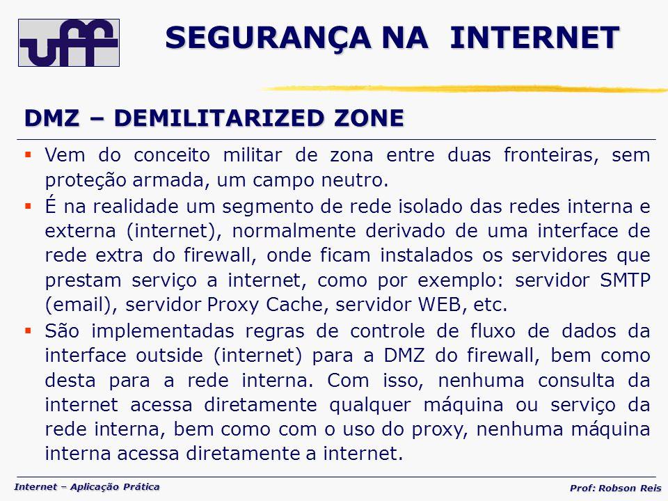 Internet – Aplicação Prática Prof: Robson Reis DMZ – DEMILITARIZED ZONE Vem do conceito militar de zona entre duas fronteiras, sem proteção armada, um campo neutro.