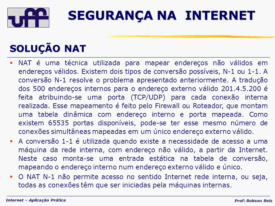 Internet – Aplicação Prática Prof: Robson Reis SOLUÇÃO NAT NAT é uma técnica utilizada para mapear endereços não válidos em endereços válidos.