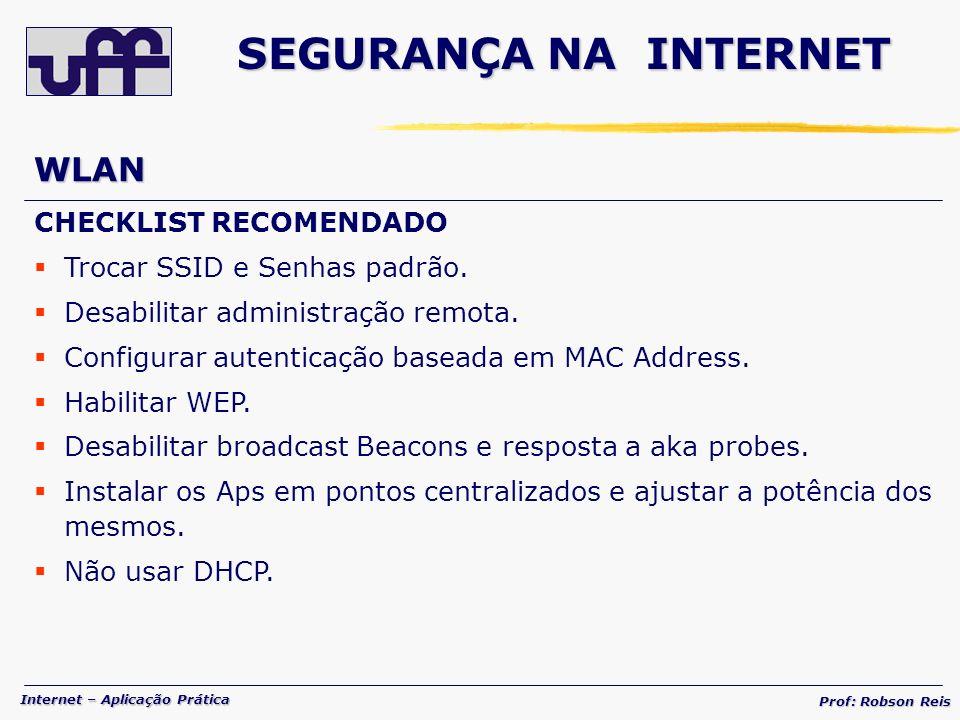 Internet – Aplicação Prática Prof: Robson Reis WLAN CHECKLIST RECOMENDADO Trocar SSID e Senhas padrão.
