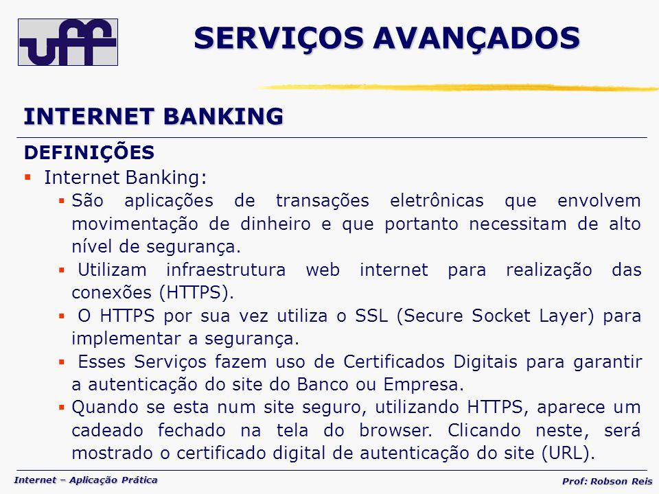 Internet – Aplicação Prática Prof: Robson Reis INTERNET BANKING DEFINIÇÕES Internet Banking: São aplicações de transações eletrônicas que envolvem movimentação de dinheiro e que portanto necessitam de alto nível de segurança.