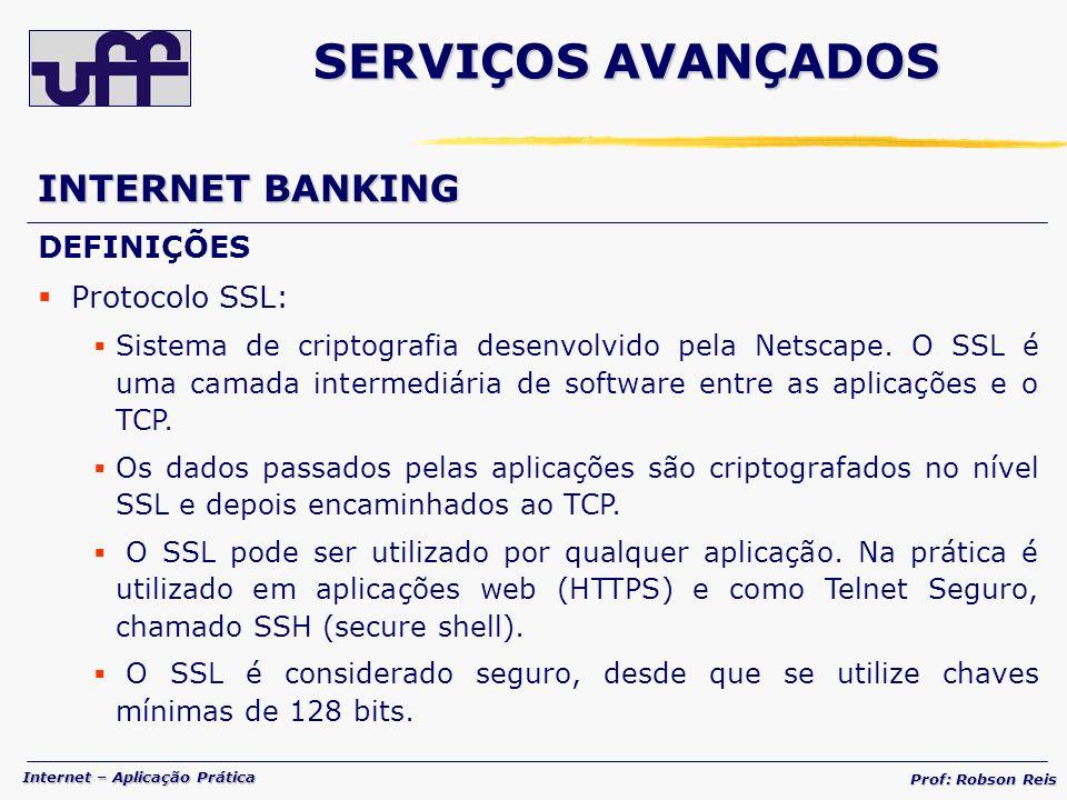 Internet – Aplicação Prática Prof: Robson Reis INTERNET BANKING DEFINIÇÕES Protocolo SSL: Sistema de criptografia desenvolvido pela Netscape.