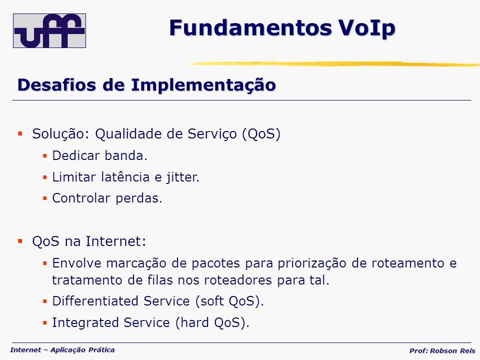 Internet – Aplicação Prática Prof: Robson Reis Desafios de Implementação Solução: Qualidade de Serviço (QoS) Dedicar banda.