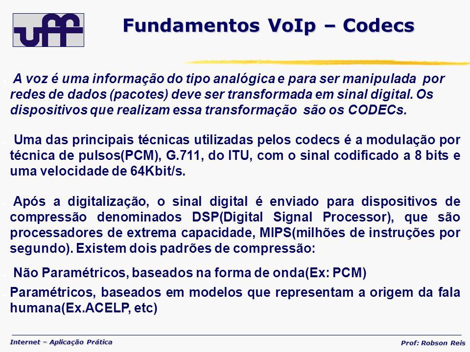 Internet – Aplicação Prática Prof: Robson Reis A voz é uma informação do tipo analógica e para ser manipulada por redes de dados (pacotes) deve ser transformada em sinal digital.