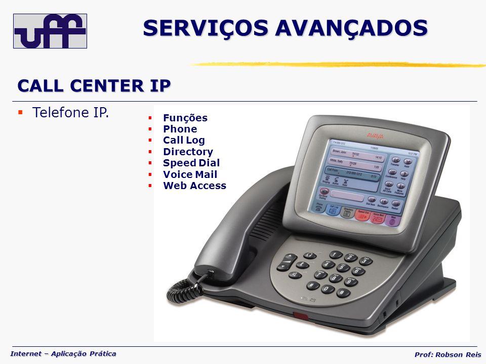 Internet – Aplicação Prática Prof: Robson Reis CALL CENTER IP Telefone IP.
