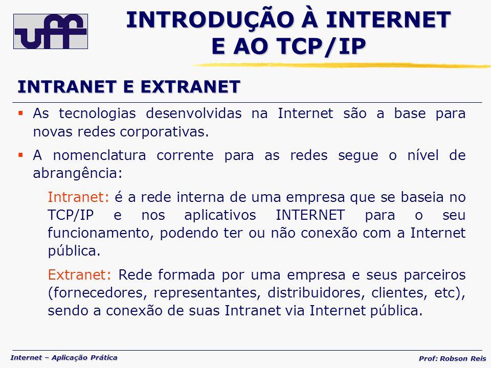 Internet – Aplicação Prática Prof: Robson Reis INTRANET E EXTRANET As tecnologias desenvolvidas na Internet são a base para novas redes corporativas.