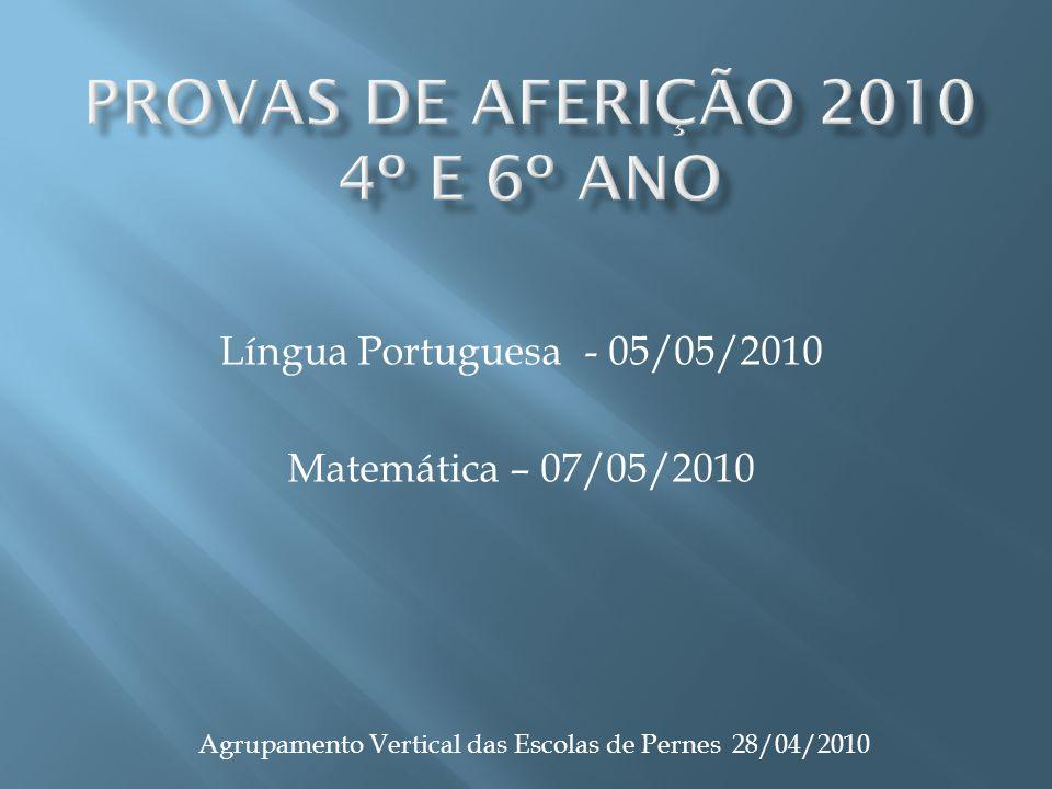 Língua Portuguesa - 05/05/2010 Matemática – 07/05/2010 Agrupamento Vertical das Escolas de Pernes 28/04/2010