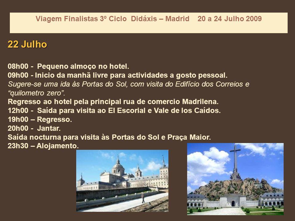Viagem Finalistas 3º Ciclo Didáxis – Madrid 20 a 24 Julho 2009 22 Julho 08h00 - Pequeno almoço no hotel.