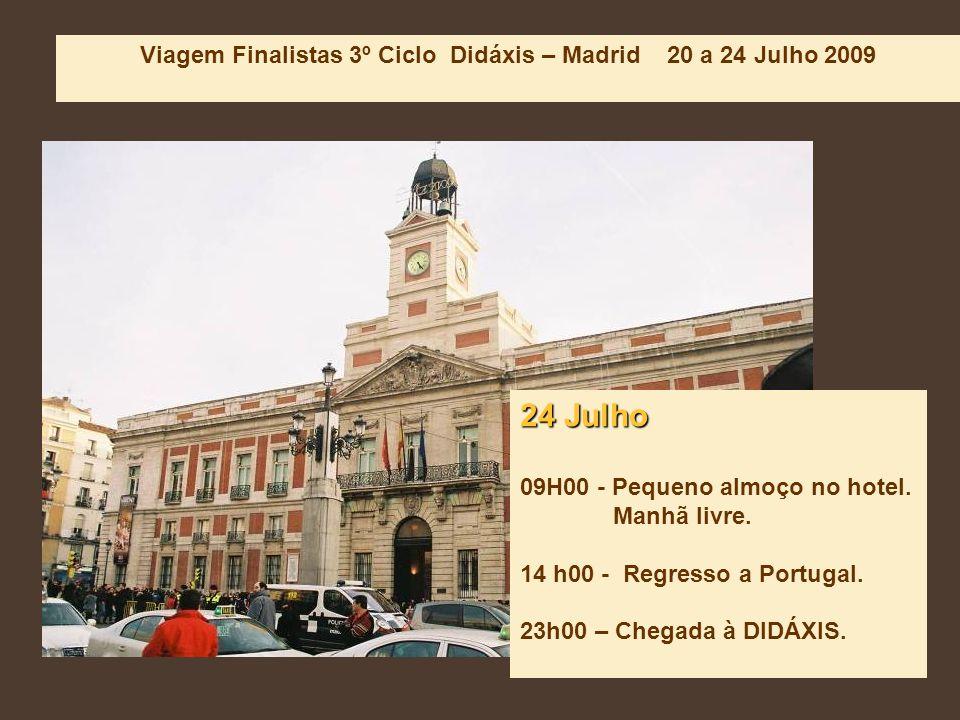Viagem Finalistas 3º Ciclo Didáxis – Madrid 20 a 24 Julho 2009 24 Julho 09H00 - Pequeno almoço no hotel.