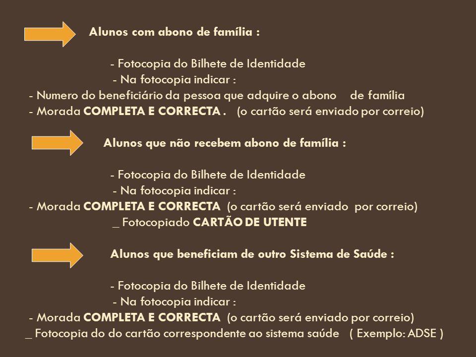 Alunos com abono de família : - Fotocopia do Bilhete de Identidade - Na fotocopia indicar : - Numero do beneficiário da pessoa que adquire o abono de família - Morada COMPLETA E CORRECTA.