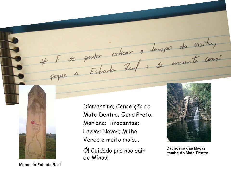 Cachoeira das Maçãs Itambé do Mato Dentro Marco da Estrada Real Diamantina; Conceição do Mato Dentro; Ouro Preto; Mariana; Tiradentes; Lavras Novas; M