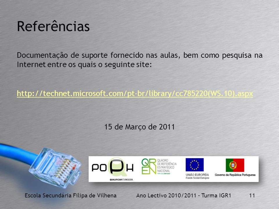 Escola Secundária Filipa de Vilhena Ano Lectivo 2010/2011 - Turma IGR111 Referências Documentação de suporte fornecido nas aulas, bem como pesquisa na