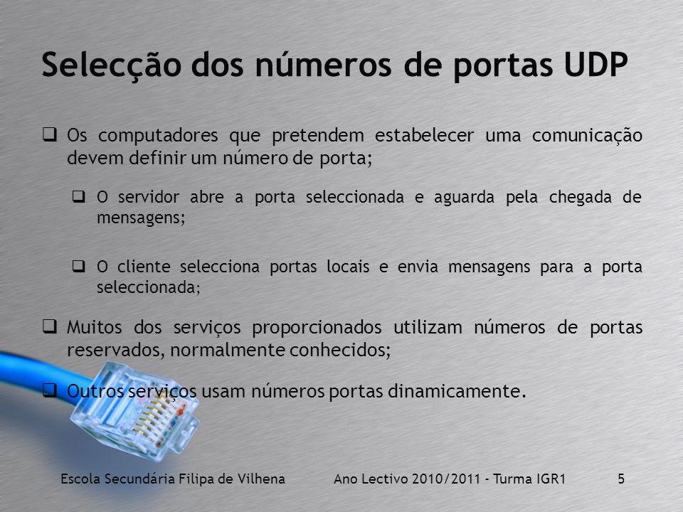 Selecção dos números de portas UDP Os computadores que pretendem estabelecer uma comunicação devem definir um número de porta; O servidor abre a porta
