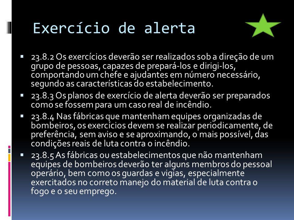 Exercício de alerta 23.8.2 Os exercícios deverão ser realizados sob a direção de um grupo de pessoas, capazes de prepará-los e dirigi-los, comportando