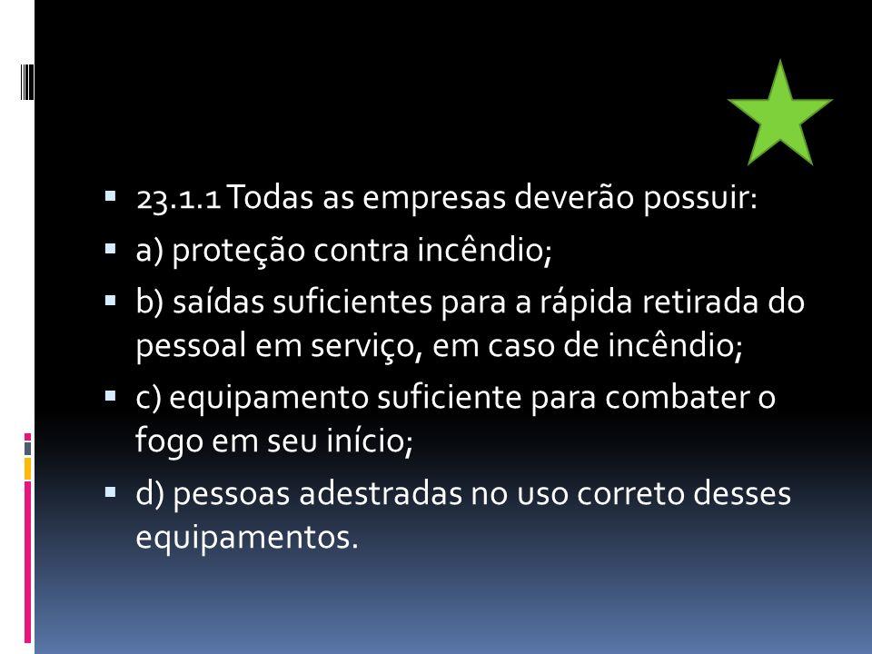 23.1.1 Todas as empresas deverão possuir: a) proteção contra incêndio; b) saídas suficientes para a rápida retirada do pessoal em serviço, em caso de